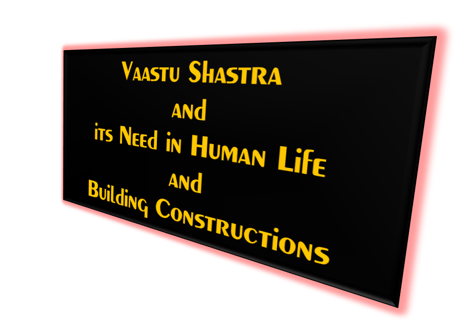 Vaastu Shastra and its Need in Human Life and Building Constructions